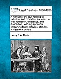 A Manual of the Law Relating to Industrial and Provident Societies, in Their Formation, Existence, and Dissolution: With an Appendix Containing Forms