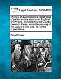 The Law of Qualification & Registration of Parliamentary Electors in England and Wales: As Settled by the Court of Common Pleas, Since the Passing of