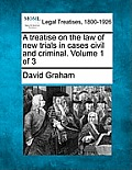 A Treatise on the Law of New Trials in Cases Civil and Criminal. Volume 1 of 3