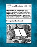 Precedents of Pleading in Civil Actions Under the New-York Code of Procedure: An Appendix to Van Santvoord's Pleading: With Notes and References to Re