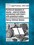 Forms of Decrees in Equity: And of Orders Connected with Them: With Practical Notes.