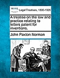 A Treatise on the Law and Practice Relating to Letters Patent for Inventions.