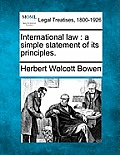 International Law: A Simple Statement of Its Principles.