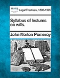 Syllabus of Lectures on Wills.