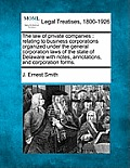 The Law of Private Companies: Relating to Business Corporations Organized Under the General Corporation Laws of the State of Delaware with Notes, An