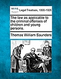 The Law as Applicable to the Criminal Offenses of Children and Young Persons.