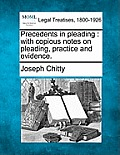 Precedents in Pleading: With Copious Notes on Pleading, Practice and Evidence.