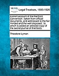 A Short Account of the Hartford Convention: Taken from Official Documents, and Addressed to the Fair Minded and the Well Disposed: To Which Is Added a