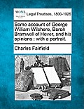 Some Account of George William Wilshere, Baron Bramwell of Hever, and His Opinions: With a Portrait.