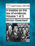 A Treatise on the Law of Evidence. Volume 1 of 3