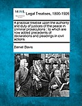 A Practical Treatise Upon the Authority and Duty of Justices of the Peace in Criminal Prosecutions: To Which Are Now Added Precedents of Declarations
