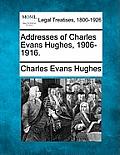 Addresses of Charles Evans Hughes, 1906-1916.