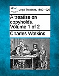 A Treatise on Copyholds. Volume 1 of 2