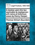A Treatise Upon the Law Applicable to Negligence: With Notes of American Cases by Henry Hooper.
