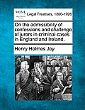On the Admissibility of Confessions and Challenge of Jurors in Criminal Cases in England and Ireland.
