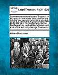 Commentaries on the Laws of England: In Four Books: With Notes Selected from the Editions of Archbold, Christian, Coleridge, Chitty, Stewart, Kerr and
