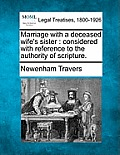Marriage with a Deceased Wife's Sister: Considered with Reference to the Authority of Scripture.
