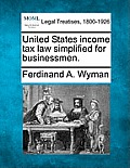 United States Income Tax Law Simplified for Businessmen.