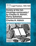 History of the Hat-Trimmings Controversy / By Charles H. Aldrich, Henry Schofield.