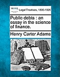 Public Debts: An Essay in the Science of Finance.