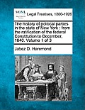 The History of Political Parties in the State of New York: From the Ratification of the Federal Constitution to December, 1840. Volume 1 of 3