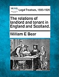 The Relations of Landlord and Tenant in England and Scotland.