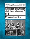 A Digest of English Civil Law. Volume 5 of 5