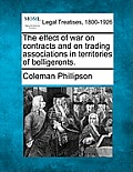 The Effect of War on Contracts and on Trading Associations in Territories of Belligerents.