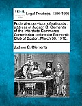Federal Supervision of Railroads: Address of Judson C. Clements of the Interstate Commerce Commission Before the Economic Club of Boston, March 30, 19