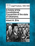 A History of the Constitutional Convention of the State of Oklahoma.