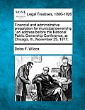 Financial and Administrative Preparation for Municipal Ownership: An Address Before the National Public Ownership Conference, at Chicago, Ill., Novemb
