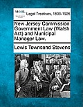 New Jersey Commission Government Law (Walsh ACT) and Municipal Manager Law.