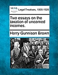 Two Essays on the Taxation of Unearned Incomes.