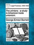 The Printers: A Study in American Trade Unionism.