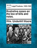 Illustrative Cases on the Law of Bills and Notes.
