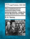 The Establishment of Minimum Rates in the Tailoring Industry: Under the Trade Boards Act of 1909.