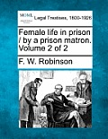 Female Life in Prison / By a Prison Matron. Volume 2 of 2