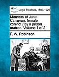 Memoirs of Jane Cameron, Female Convict / By a Prison Matron. Volume 1 of 2