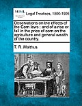 Observations on the Effects of the Corn Laws: And of a Rise or Fall in the Price of Corn on the Agriculture and General Wealth of the Country.