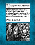 Observations on Military Law and the Constitution and Practice of Courts Martial: With a Summary of the Law of Evidence as Applicable to Military Tria