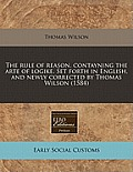 The Rule of Reason, Contayning the Arte of Logike. Set Forth in English, and Newly Corrected by Thomas Wilson (1584)
