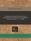 Verborumpraeterita Supina Grammaticae Prima Pars Roberti Vvhitintoni. L.L. (1528)