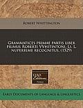 Grammatices Primae Partis Liber Primus Roberti Vvhitintoni. Li. L. Nuperrime Recognitus. (1529)