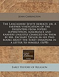 The Lancashire Levite Rebuk'd, Or, a Farther Vindication of the Dissenters from Popery, Superstition, Ignorance and Knavery Unjustly Charged on Them b