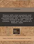 Perkins 1655 a New Almanack and Prognostication for the Year of Our Lord God, 1655 ... Composed and Chiefly Referred to the ... City of London / Made