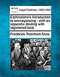 Elphinstone's Introduction to Conveyancing: With an Appendix Dealing with Registered Land.