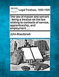 The Law of Master and Servant: Being a Treatise on the Law Relating to Contracts of Service, Apprenticeship, and Employment ....