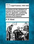 A Treatise on the Limitation of Actions at Law and in Equity: With an Appendix, Containing the American and English Statutes of Limitations.