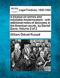 A Treatise on Crimes and Indictable Misdemeanors: With Additional Notes of Decisions in the American Courts, by Daniel Davis. Volume 2 of 2