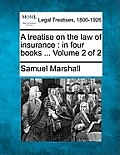 A Treatise on the Law of Insurance: In Four Books ... Volume 2 of 2